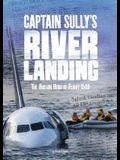 Captain Sully's River Landing: The Hudson Hero of Flight 1549