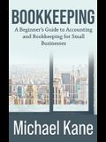 Bookkeeping: A Beginner's Guide to Accounting and Bookkeeping For Small Businesses