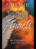 This Season of Angels: What the Bible Reveals about Angelic Encounters