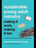 Sustainable Young Adult Ministry: Making It Work, Making It Last