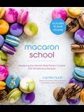Macaron School: How to Master the World's Most Perfect Cookie with 50 Delicious Recipes