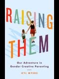 Raising Them: Our Adventure in Gender Creative Parenting