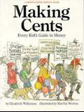 Making Cents: Every Kid's Guide to Money : How to Make It, What to Do With It
