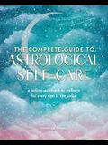The Complete Guide to Astrological Self-Care: A Holistic Approach to Wellness for Every Sign in the Zodiac