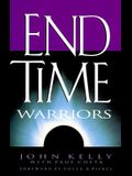 End Time Warriors: A Prophetic Vision for the Church in the Last Days