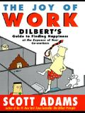 The Joy of Work: Dilbert's Guide to Finding Happiness at the Expense of Your Co-Workers