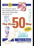 The Draw 50 Way: How to Draw Cats, Puppies, Horses, Buildings, . Birds, Aliens, Trains and Everything Else Under the Sun