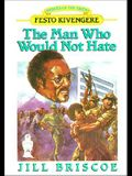 The Man Who Would Not Hate: Festo Kivengere (Heroes of the Faith)
