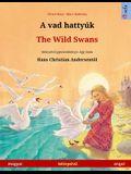 A vad hattyúk - The Wild Swans (magyar - angol): Kétnyelvű gyermekkönyv Hans Christian Andersen meséje nyomán