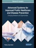Advanced Systems for Improved Public Healthcare and Disease Prevention: Emerging Research and Opportunities