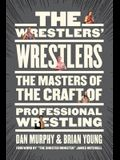 The Wrestlers' Wrestlers: The Masters of the Craft of Professional Wrestling