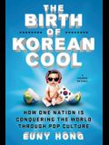 The Birth of Korean Cool: How One Nation Is Conquering the World Through Pop Culture