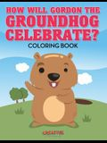 How Will Gordon the Groundhog Celebrate ? Coloring Book