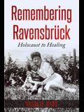 Remembering Ravensbrück: Holocaust to Healing