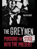 The Grey Men: Pursuing the Stasi Into the Present