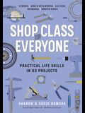 Shop Class for Everyone: Practical Life Skills in 83 Projects: Plumbing - Wood & Metalwork - Electrical - Mechanical - Domestic Repair