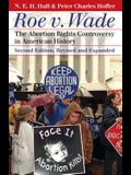 Roe V. Wade: The Abortion Rights Controversy in American History Second Edition, Revised and Expanded