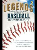 Legends: The Best Players, Games, and Teams in Baseball: World Series Heroics! Greatest Home Run Hitters! Classic Rivalries! and Much, Much More!