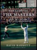 The Story of the Masters: Drama, Joy and Heartbreak at Golf's Most Iconic Tournament