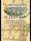 Lowcountry at High Tide: A History of Flooding, Drainage, and Reclamation in Charleston, South Carolina