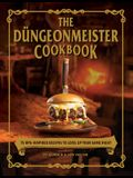 The Düngeonmeister Cookbook: 75 Rpg-Inspired Recipes to Level Up Your Game Night