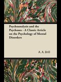 Psychoanalysis and the Psychoses - A Classic Article on the Psychology of Mental Disorders