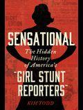 Sensational: The Hidden History of America's Girl Stunt Reporters