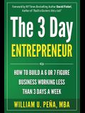 The 3 Day Entrepreneur: How to Build a 6 or 7 Figure Business Working Less Than 3 Days a Week