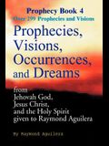 Prophecies, Visions, Occurrences, and Dreams: From Jehovah God, Jesus Christ, and the Holy Spirit Given to Raymond Aguilera Book 4