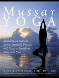 Mussar Yoga: Blending an Ancient Jewish Spiritual Practice with Yoga to Transform Body and Soul