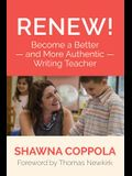 Renew!: Become a Better and More Authentic Writing Teacher
