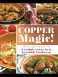 Copper Magic!: No-Fail Recipes for the Revolutionary New Nonstick Cookware