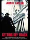 Getting Off Track: How Government Actions and Interventions Caused, Prolonged, and Worsened the Financial Crisis