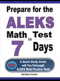 Prepare for the ALEKS Math Test in 7 Days: A Quick Study Guide with Two Full-Length ALEKS Math Practice Tests