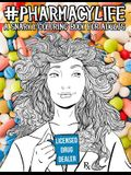 Pharmacy Life: A Snarky Coloring Book for Adults: A Funny Adult Coloring Book for Pharmacists, Pharmacy Technicians, and Pharmacy Ass
