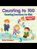 Counting to 100 - Counting Exercises for Kids - Children's Math Books