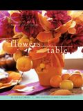Flowers for the Table: Arrangements and Bouquets for All Seasons
