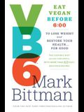 VB6: Eat Vegan Before 6: 00 to Lose Weight and Restore Your Health... for Good