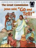 The Great Commission: Jesus Said, Go and Tell!
