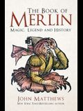The Book of Merlin: Magic, Legend and History