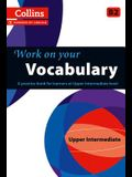 Work on Your Vocabulary: A Practice Book for Learners at Upper Intermediate Level