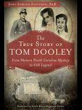 The True Story of Tom Dooley: From Western North Carolina Mystery to Folk Legend
