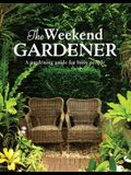 The Weekend Gardener: A Gardening Guide for Busy People