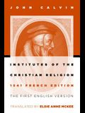 Institutes of the Christian Religion: The First English Version of the 1541 French Edition