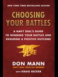 Choosing Your Battles: Inspiration and Wisdom from a Navy Seal on How to Win Your Battles and Ensure a Positive Outcome