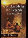 Cherokee Myths and Legends: Thirty Tales Retold