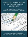 Pennsylvania Workers' Compensation Law: The Basics - A Primer for New Lawyers, General Practitioners & Others
