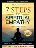 7 Steps to Spiritual Empathy, a Practical Guide: The Spiritual Philosophy of Emotional Intelligence. Learn to Listen. Change your Life