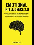 Emotional Intelligence 2.0: A Guide Step by Step for Mastery Your Emotions and Boost Your EQ. Improve Your Social Skills and How to Analyze People