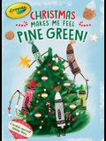 Christmas Makes Me Feel Pine Green!: A Scratch-And-Sniff Holiday Story
